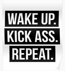 WAKE UP. KICK ASS. REPEAT. Poster