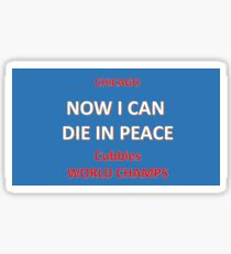 CUBS - Now I can die in peace Sticker