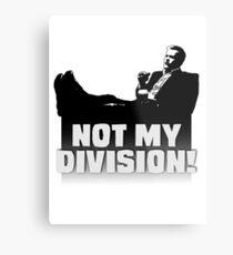 """""""Not My Division"""" Metal Print"""