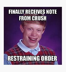 First Note From Crush BAD LUCK BRIAN MEME Photographic Print