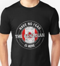 Have No Fear The Canadian Is Here Unisex T-Shirt