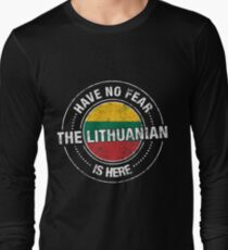 Have No Fear The Lithuanian Is Here Shirt Long Sleeve T-Shirt
