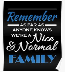 Remember: As far as anyone knows, we're a nice and normal family Poster