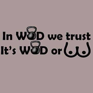 In WOD we trust, it's WOD or BUST by imotvoksim
