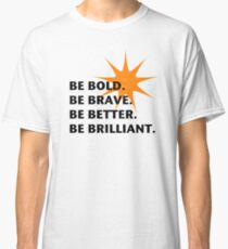Be Bold Be Brilliant Classic T-Shirt