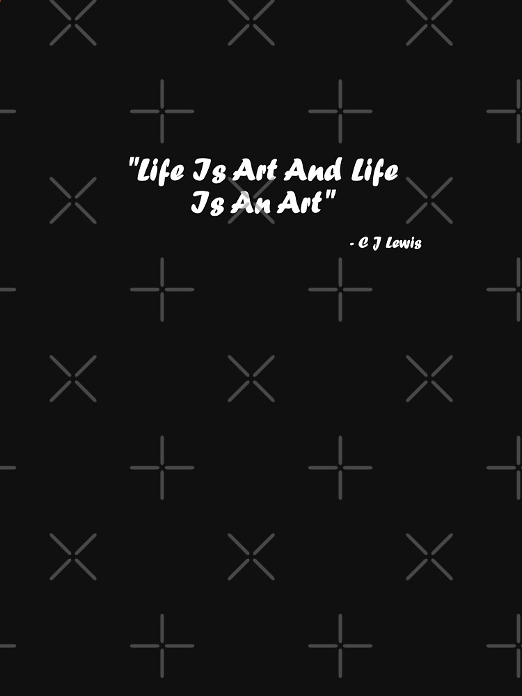 Life Is Art And Life Is An Art (white writing on dark t's) by chrisjoy