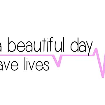 It's a beautiful day to save lives - pink by livcolorful
