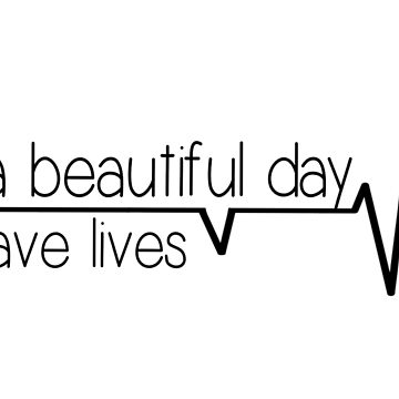 It's a beautiful day to save lives - black by livcolorful