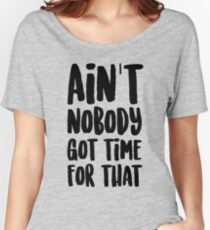 Ain't Nobody Got Time For That Women's Relaxed Fit T-Shirt