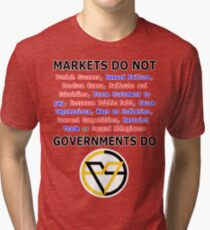 Markets DO NOT, GOVERNMENTS DO by Paine's Torch Tri-blend T-Shirt