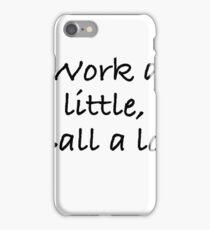 Work a little ball a lot iPhone Case/Skin