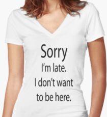 Sorry I'm Late, I don't want to be here Women's Fitted V-Neck T-Shirt