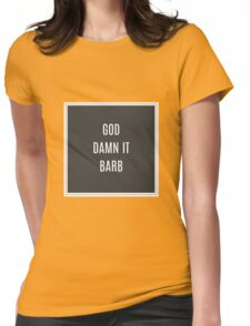 GOD DAMN IT BARB Womens Fitted T-Shirt