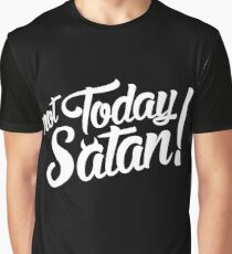Not Today Satan! Graphic T-Shirt