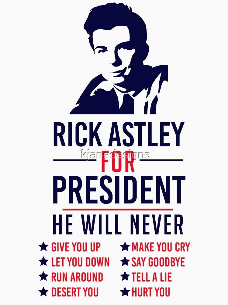 Rick Astley For President by kjanedesigns