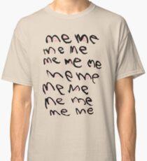 MeMeMe...Me Classic T-Shirt