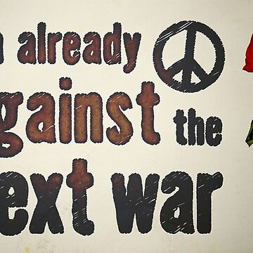 I'm Already Against The Next War Shirt by AndrewHart