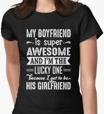My Boyfriend Is Super Awesome And I Get To Be His Girlfriend Womens Fitted T-Shirt