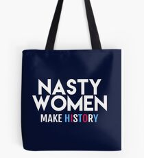 Nasty Women Make History Tote Bag