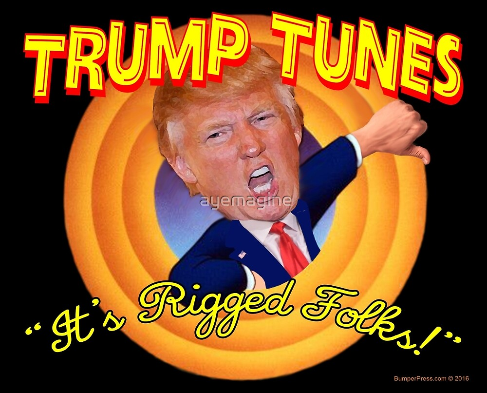 """Trump Tunes """"It's Rigged Folks"""" by ayemagine"""