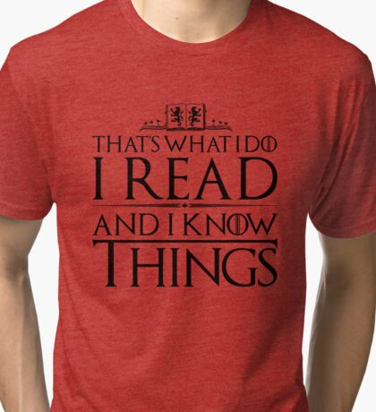I Read and I Know Things Tri-blend T-Shirt