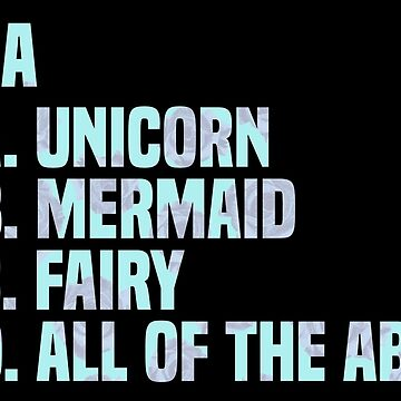 I'm A Unicorn Mermaid Fairy by sjdesigns