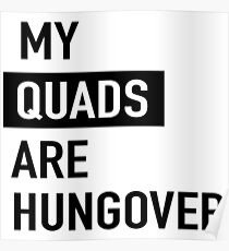 My quads are hungover Poster