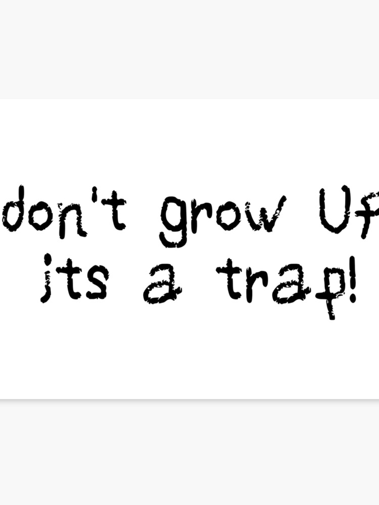 Dont Grow Up Adult Funny Gift Cool Birthday Gifts Kids Inspirational