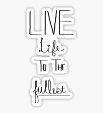 Live life to the fullest Sticker