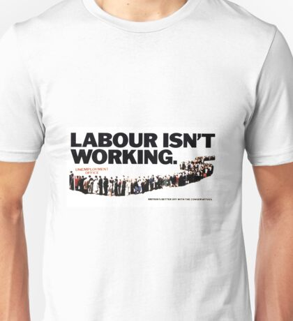 'Labour isn't working' advert. Unisex T-Shirt