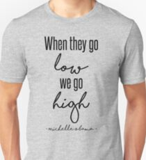 When They Go Low We Go High Unisex T-Shirt