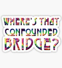 WHERE'S THAT CONFOUNDED BRIDGE? - tie dye hoodie Sticker