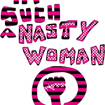 Nasty Women by goodbleh