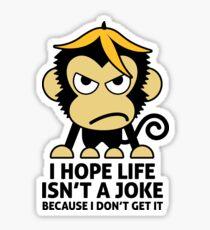 I hope life is not a joke Sticker