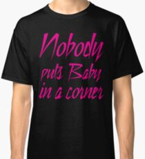 Nobody Puts Baby In A Corner Classic T-Shirt