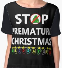 STOP PREMATURE CHRISTMAS DECORATING Women's Chiffon Top