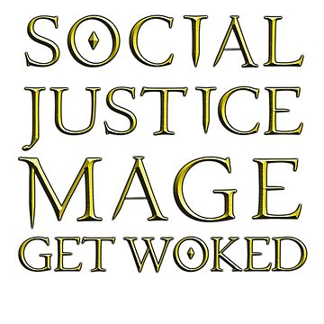 Social Justice Mage: Get Woked by rachelyoung