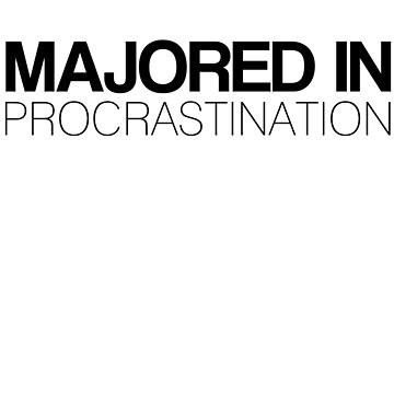 Majored in Procrastination by HappyThreads