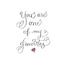 You are one of My Favorites love quote by Melissa Goza