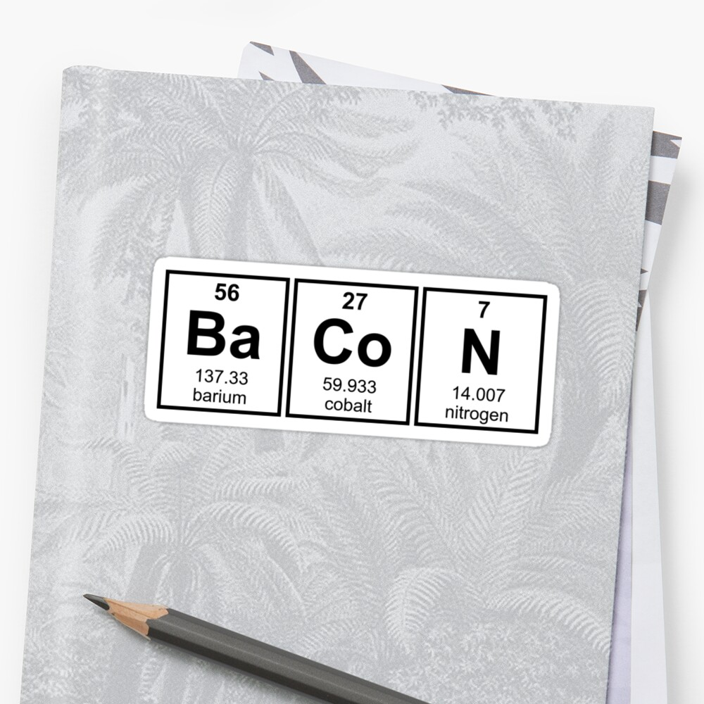 Bacon Periodic Table Element Symbols Stickers By Theshirtyurt