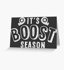 It's boost season - 2 Greeting Card