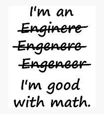 I'm an Engineer I'm Good at Math Photographic Print