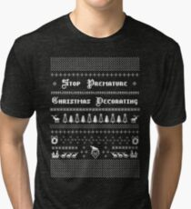 Stop Premature Christmas Decorating Tri-blend T-Shirt