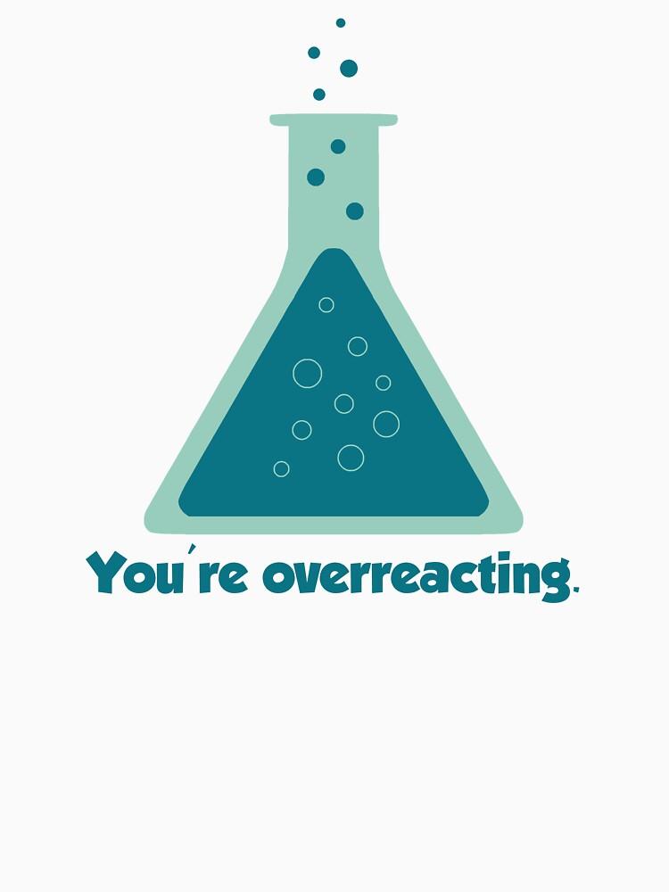 You're Overreacting Chemistry Science Beaker by TheShirtYurt