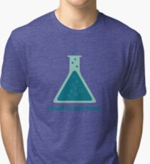 I Tend To Overreact Chemistry Science Beaker Tri-blend T-Shirt