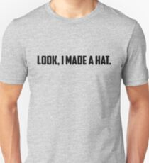 Look, I Made A Hat Unisex T-Shirt