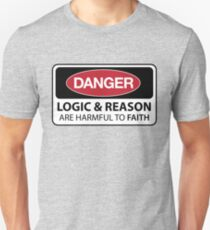 DANGER Logic and Reason are harmful to faith T-Shirt