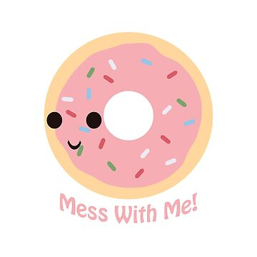 Donut Mess with Me! by Eggtooth