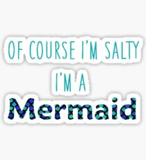 Of Course I'm Salty, I'm a Mermaid Sticker