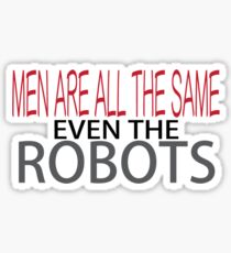 Men Are All The Same Even The Robots Sticker